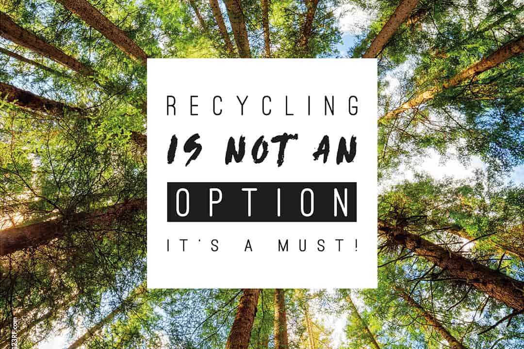 Recycling is not an option, it's a must !